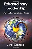 Extraordinary Leadership During Extraordinary Times: Transforming World Systems through the Hearts of Its Leaders