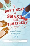 img - for I Don't Mean to Smash Your Tomatoes, Honey!: A Glimpse at Life's Perspectives from A to Z book / textbook / text book