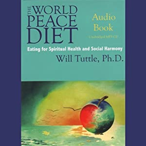 The World Peace Diet: Eating for Spiritual Health and Social Harmony | [Will Tuttle]