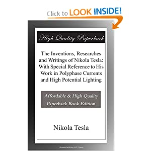Click to buy The Inventions, Researches and Writings of Nikola Tesla: With Special Reference to His Work in Polyphase Currents and High Potential Lighting <b>Paperback</b> from Amazon!