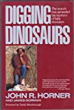 Digging Dinosaurs: The Search That Unraveled the Mystery of Baby Dinosaurs (0060973145) by John R. Horner