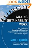 Making Sustainability Work: Best Practices in Managing and Measuring Corporate Social, Environmental and Economic Impacts (Business)