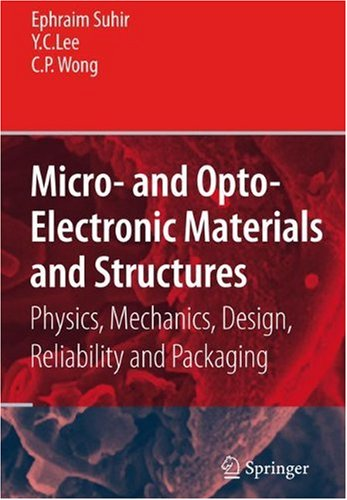 Micro- And Opto-Electronic Materials And Structures: Physics, Mechanics, Design, Reliability, Packaging: Volume I Materials Physics - Materials ... Physical Design - Reliability And Packaging