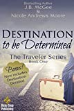 Destination to be Determined: Destination Derailed (The Traveler Series Book 1)
