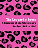 img - for The Leopard's Spots: A Romance of the White Man's Burden 1865 to 1900 book / textbook / text book