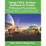 Using Free Scribus Software to Create Professional Presentations: Book Covers, Magazine Covers, Graphic Designs, Posters, Newsletters, Renderings and Moreby Alice Chen