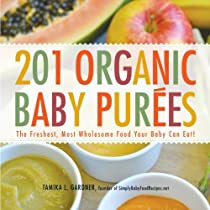 201 Organic Baby Purees: The Freshest, Most Wholesome Food Your Baby Can Eat! [Paperback]