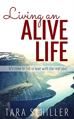 Living An Alive Life: It's Time To Fall In Love With The Real You! by Tara Schiller ebook deal