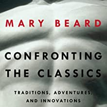 Confronting the Classics: Traditions, Adventures and Innovations (       UNABRIDGED) by Mary Beard Narrated by Lynne Jenson