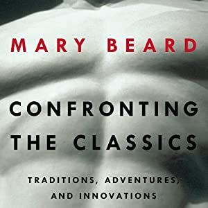 Confronting the Classics: Traditions, Adventures and Innovations | [Mary Beard]