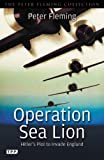 Operation Sea Lion: Hitlers Plot to Invade England (Peter Fleming Collection)