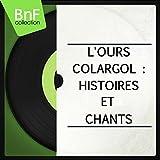 L'Ours Colargol : histoires et chants (Mono Version)