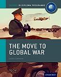 Joanna Thomas The Move to Global War: IB History Course Book: Oxford IB Diploma Programme