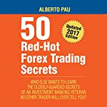50 Red Hot Forex Trading Secrets: The Closely Guarded Secrets of an Investment Banking Veteran No Other Trader Will Ever Tell You | Alberto Pau