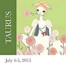 Taurus: July 4-5, 2015  by Tali Edut, Ophira Edut Narrated by Lesa Wilson