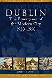 Joseph Brady Dublin: The Emergence of the Modern City, 1930-50 (The Making of Dublin)