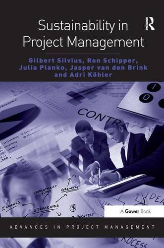 Sustainability in Project Management (Advances in Project Management), by Gilbert Silvius, Ron Schipper, Julia Planko, Jasper van den Brin