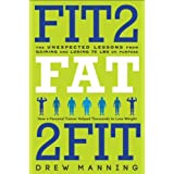 Fit2Fat2Fit: The Unexpected Lessons from Gaining and Losing 75 lbs on Purpose ~ Drew Manning