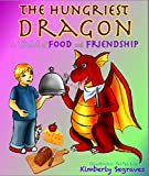 Childrens Book: The Hungriest Dragon: A Tale of Food and Friendship (Childrens Books Ages 2-8) (Childrens Books Dragons)(Childrens Books Friendship)