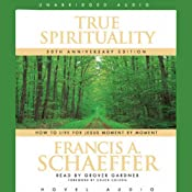 True Spirituality: How to Live for Jesus Moment by Moment | [Francis A. Schaeffer]