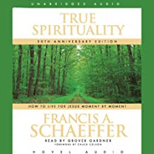 True Spirituality: How to Live for Jesus Moment by Moment | Livre audio Auteur(s) : Francis A. Schaeffer Narrateur(s) : Grover Gardner