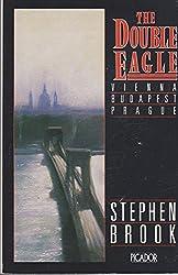 The Double Eagle: Vienna, Budapest, Prague (Picador Books)