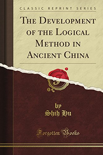 The Development of the Logical Method in Ancient China (Classic Reprint)