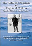 The Antarctic Journals of Reginald Skelton: The Photographic Record of Captains Scott's First Antarctic Expedition