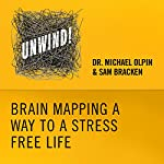 18: Brain Mapping a Way to a Stress-Free Life | Michael Olpin,Sam Bracken