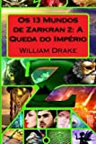 Os 13 Mundos de Zarkran 2: A Queda do Império (Volume 2) (Portuguese Edition)