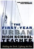 img - for The First-Year Urban High School Teacher: Holding the Torch, Lighting the Fire by Weinberg, Carl, Weinberg, Paul J. (2008) Hardcover book / textbook / text book
