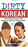 "Dirty Korean: Everyday Slang from ""What's Up?"" to ""F*%# Off!"" (Dirty Everyday Slang)"