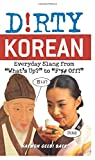 """Dirty Korean: Everyday Slang from """"Whats Up?"""" to """"F*%# Off!"""" (Dirty Everyday Slang)"""