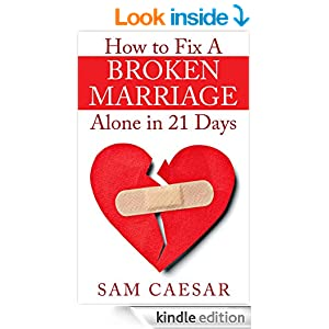 Amazon.com: How to Fix A Broken Marriage Alone in 21 Days ...