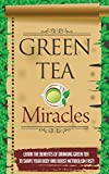 Green Tea Miracles - Learn the Benefits of Drinking Green Tea to Shape Your Body and Boost Metabolism FAST! (Green tea Benefits, Green Tea, Drinking Green Tea, Green Tea Recipes, Green Tea Medicines)