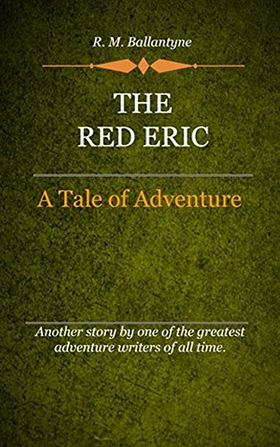 R. M. Ballantyne - The Red Eric (Illustrated)