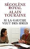 echange, troc Ségolène Royal, Alain Touraine - Si la gauche veut des idées