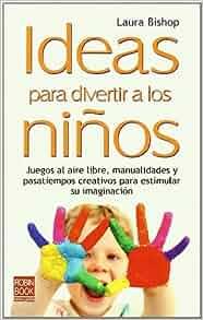 Ideas para divertir a los niños: Juegos al aire libre, manualidades y