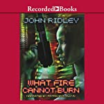 What Fire Cannot Burn | John Ridley
