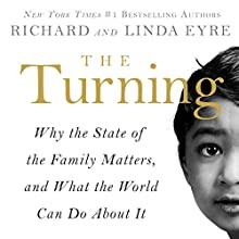 The Turning: Why the State of the Family Matters, and What the World Can Do About It (       UNABRIDGED) by Richard Eyre, Linda Eyre Narrated by Benjamin Pacini