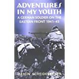 Adventures in my Youth: A German Soldier on the Eastern Front 1941-45 ~ Armin Scheiderbauer