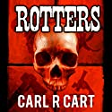 Rotters (       UNABRIDGED) by Carl R. Cart Narrated by Martin Gollery