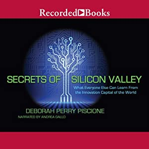 Secrets of Silicon Valley: What Everyone Else Can Learn from the Innovation Capital of the World | [Deborah Perry Piscione]