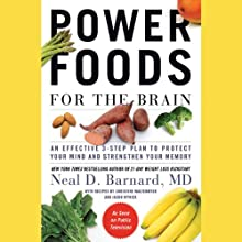 Power Foods for the Brain: An Effective 3-Step Plan to Protect Your Mind and Strengthen Your Memory (       UNABRIDGED) by Neal Barnard Narrated by Jeremy Arthur