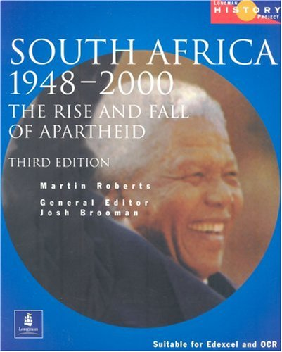 Longman History Project South Africa 1948-1994: The Rise and Fall of Apartheid : Updated to Cover the ANC Governments of Mandela and Mbeki, 1994-2000