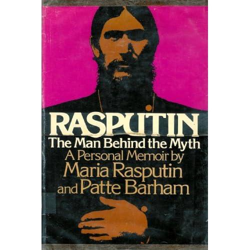 Rasputin: The Man Behind the Myth - A Personal Memoir by