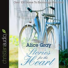 Stories for the Heart: Over 100 Stories to Encourage Your Soul (       ABRIDGED) by Alice Gray Narrated by Alice Gray