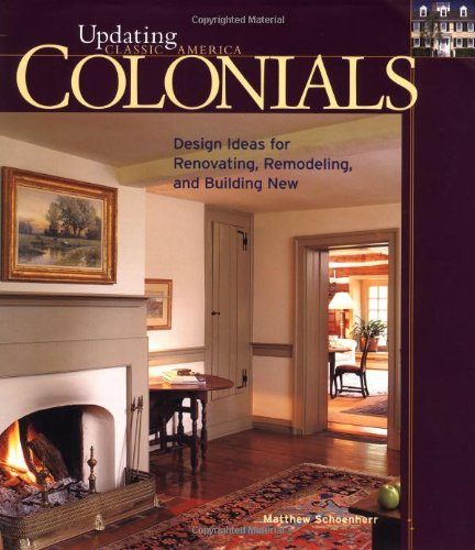 Colonials: Design Ideas For Renovating, Remodeling, And Build (Updating Classic America) front-1034080