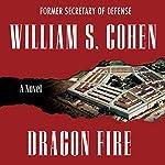 Dragon Fire: A Novel | William S. Cohen