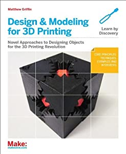 Design and Modeling for 3D Printing by Maker Media, Inc